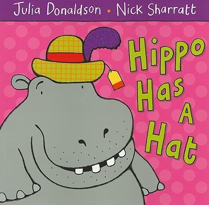 Hippo Has a Hat By Donaldson, Julia/ Sharratt, Nick (ILT)