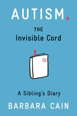 Autism, the Invisible Cord By Cain, Barbara S.